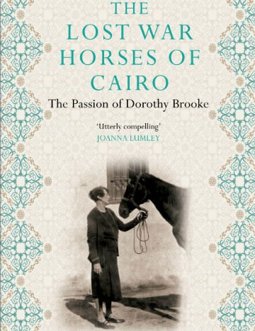 Lost Horses of Cairo: The Passion of Dorothy Brooke by Grant Hayter-Menzies